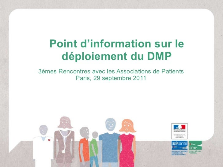 Point d'information sur le déploiement du DMP 3èmes Rencontres avec les Associations de Patients Paris, 29 septembre 2011