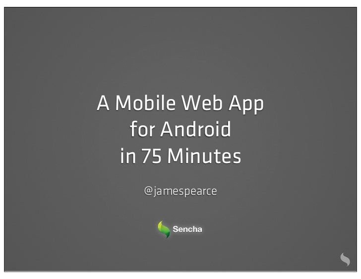 A Mobile Web App   for Android  in 75 Minutes    @ jamespearce