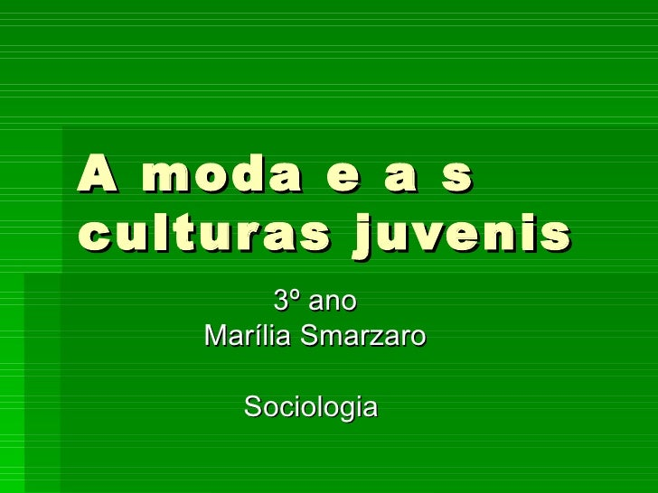 A moda e a scultur as juvenis          3º ano    Marília Smarzaro      Sociologia