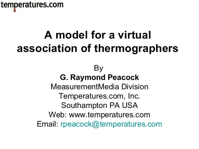 A model for a virtual association of thermographers By G. Raymond Peacock MeasurementMedia Division Temperatures.com, Inc....
