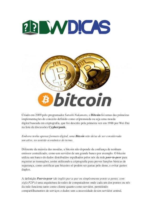 Criado em 2009 pelo programador Satoshi Nakamoto, o Bitcoin foi umas das primeiras implementações do conceito definido com...