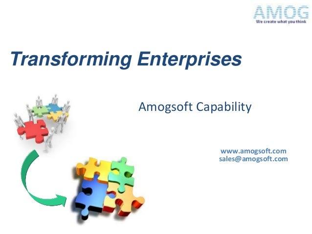 Transforming Enterprises             Amogsoft Capability                           www.amogsoft.com                       ...