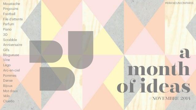 a month of ideas#NOVEMBRE 2014 #BRANDUNIONPARIS Moustache Pingouins Football File d'attente Parfum Piano 3D Scrabble Anniv...