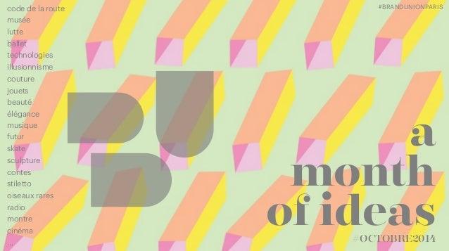 a month of ideas#OCTOBRE2014 #BRANDUNIONPARIS code de la route musée lutte ballet technologies illusionnisme couture jouet...