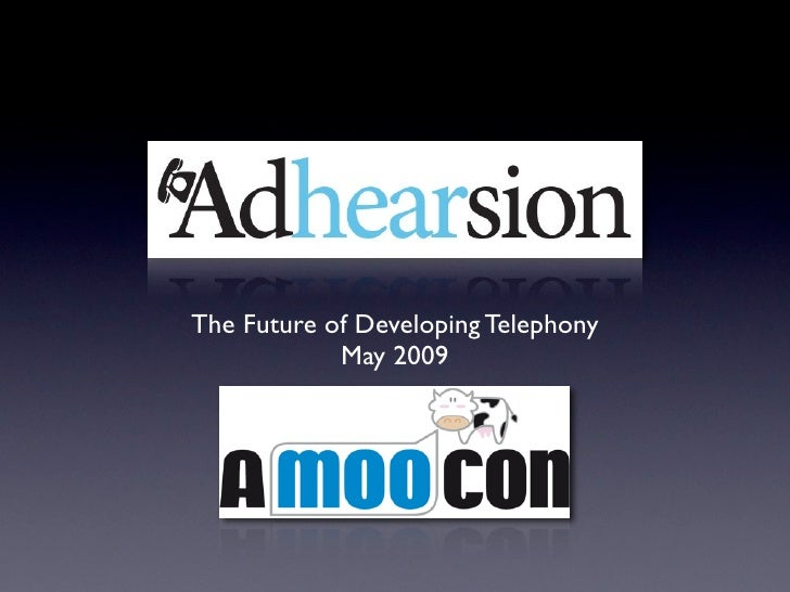 The Future of Developing Telephony             May 2009
