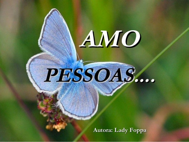 AMOAMOPESSOASPESSOAS........Autora: Lady FoppaAutora: Lady Foppa
