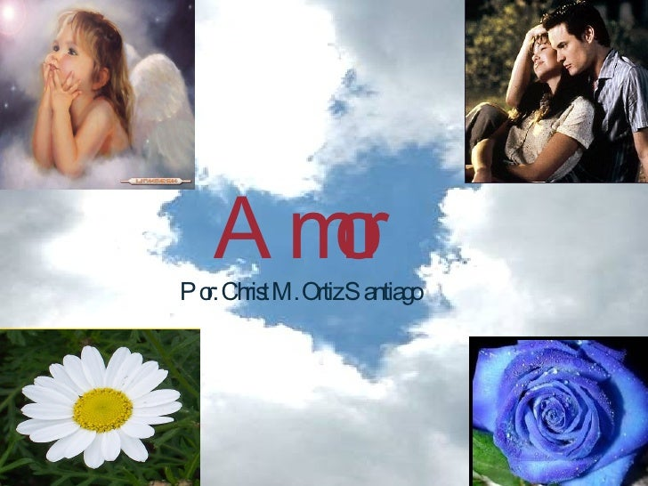 Amor Por: Christ M. Ortiz Santiago