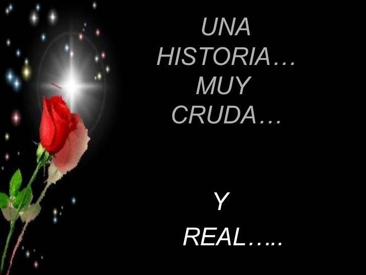 UNA HISTORIA… MUY  CRUDA… Y  REAL…..