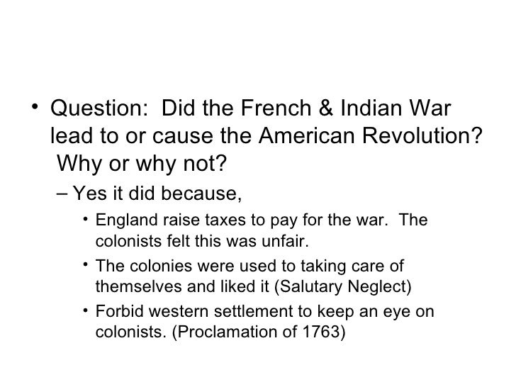 how did the french and indian war lead to the american revolution essay American revolution: the result of the french and indian war during the early months of 1763, the treaty of paris had been signed and the french and indian war came to a close in colonial america, temporarily ending foreign conflicts within north america, although peace between the european powers of great britain and france had been established, this war evoked tension between england and its american colonies.