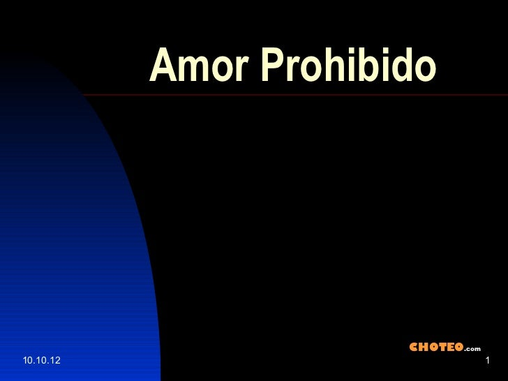 Amor Prohibido                       CHOTEO.com10.10.12                            1