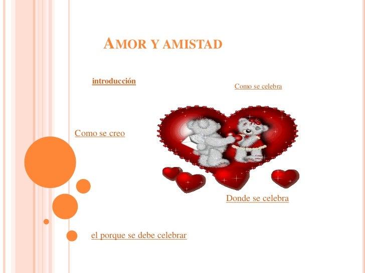 AMOR Y AMISTAD    introducción                                  Como se celebraComo se creo                               ...