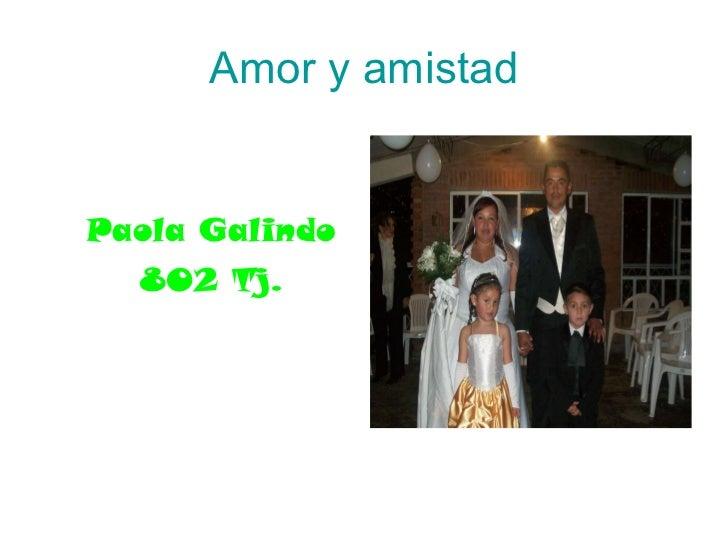 Amor y amistad Paola Galindo 802 Tj.