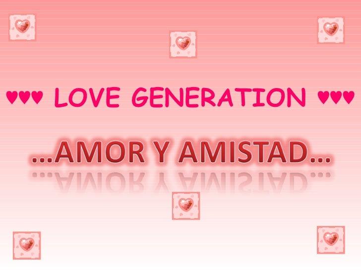 ♥♥♥  LOVE GENERATION ♥♥♥