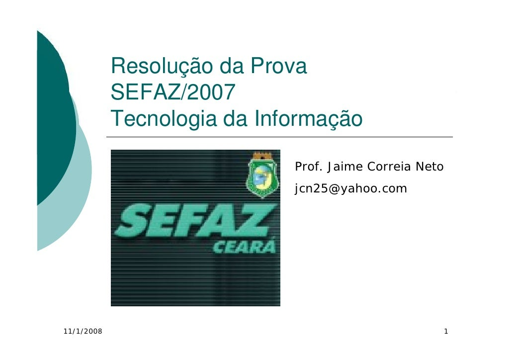 Resolução da Prova             SEFAZ/2007             Tecnologia da Informação                               Prof. Jaime C...