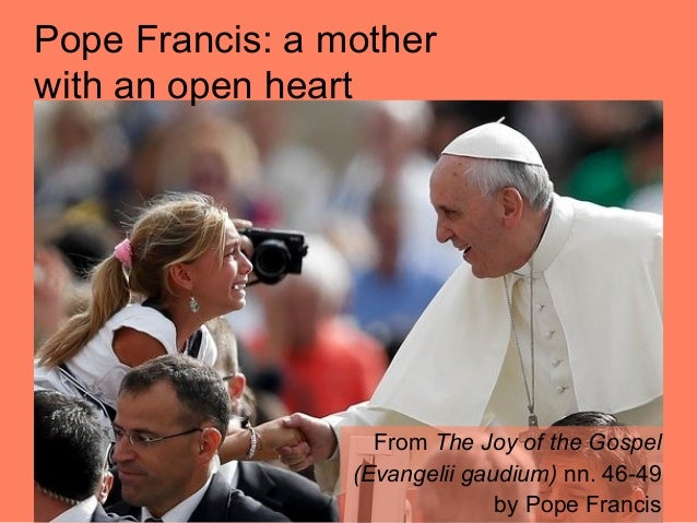 Pope Francis: a mother with an open heart From The Joy of the Gospel (Evangelii gaudium) nn. 46-49 by Pope Francis