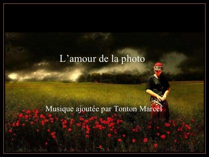 L'amour de la photo  Musique ajoutée par Tonton Marcel