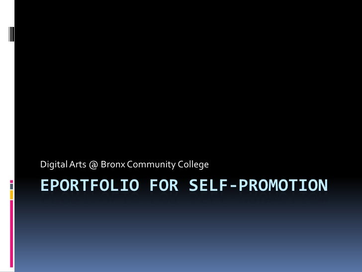 Eportfolio for self-promotion<br />Digital Arts @ Bronx Community College<br />