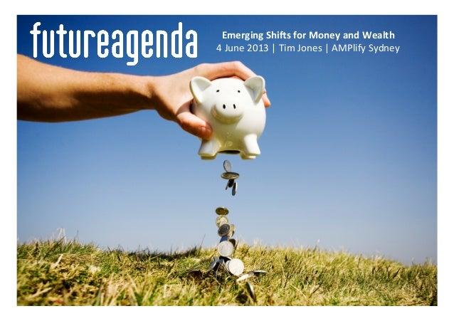 Emerging Shi+s for Money and Wealth 4 June 2013 | Tim Jones | AMPlify Sydney