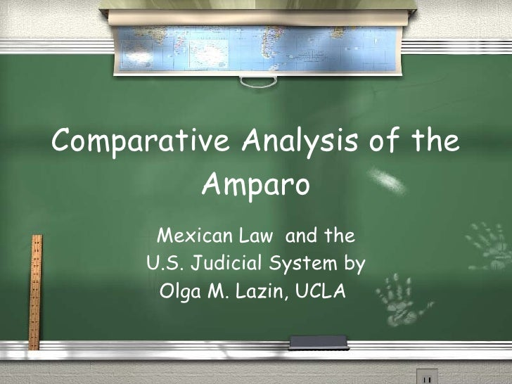 Comparative Analysis of the Amparo Mexican Law  and the U.S. Judicial System by Olga M. Lazin, UCLA