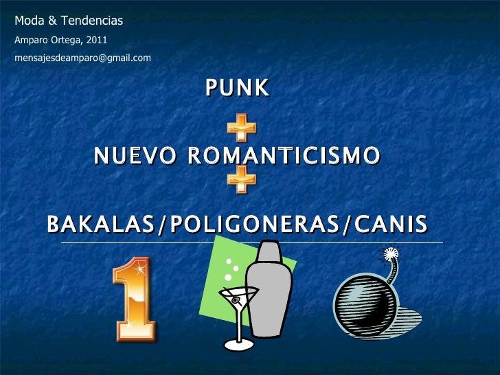 PUNK    NUEVO ROMANTICISMO  BAKALAS/POLIGONERAS/CANIS  Moda & Tendencias Amparo Ortega, 2011 [email_address]