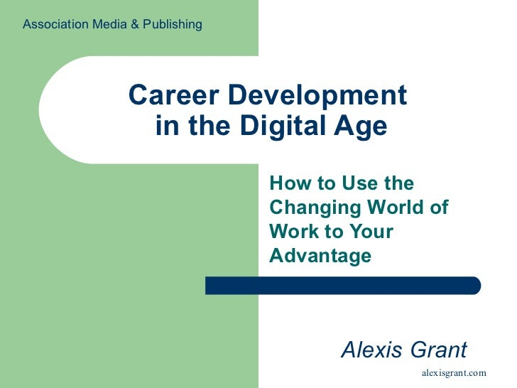 Career Development  in the Digital Age How to Use the Changing World of Work to Your Advantage   Alexis Grant Association ...