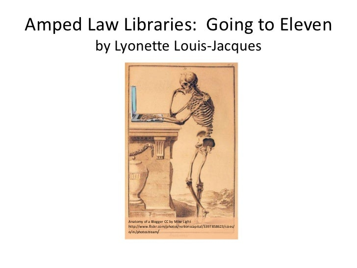 Amped Law Libraries:  Going to Elevenby Lyonette Louis-Jacques<br />Anatomy of a Blogger CC by Mike Light <br />http://www...