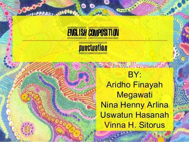 ENGLISH COMPOSITION    punctuation                   BY:             Aridho Finayah                Megawati            Nin...