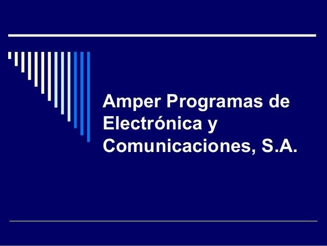 Amper Programas de Electrónica y Comunicaciones, S.A.