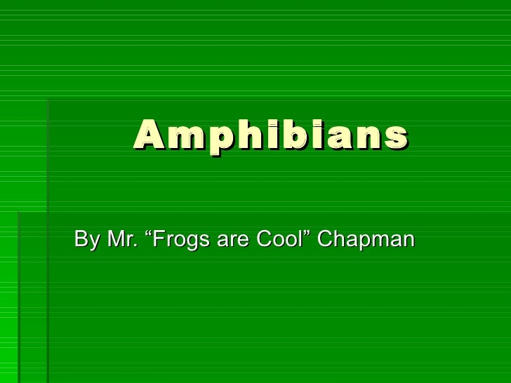 """AmphibiansBy Mr. """"Frogs are Cool"""" Chapman"""