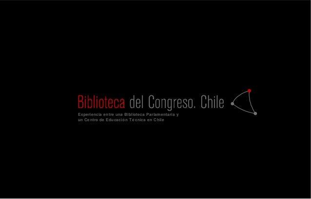 Experiencia entre una Biblioteca Parlamentaria y un Centro de Educació n Té cnica en Chile