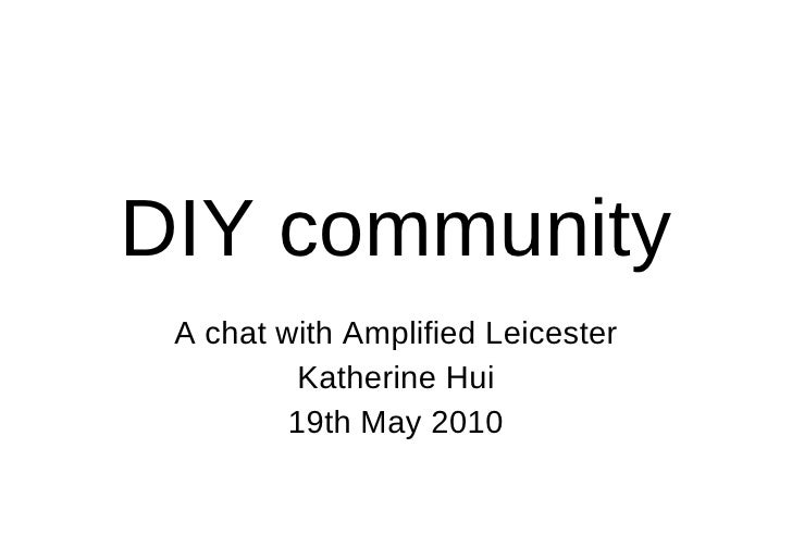 DIY community A chat with Amplified Leicester Katherine Hui 19th May 2010