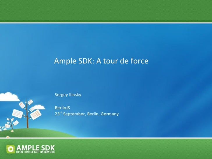 Ample SDK: A tour de force BerlinJS 23 rd  September, Berlin, Germany Sergey Ilinsky