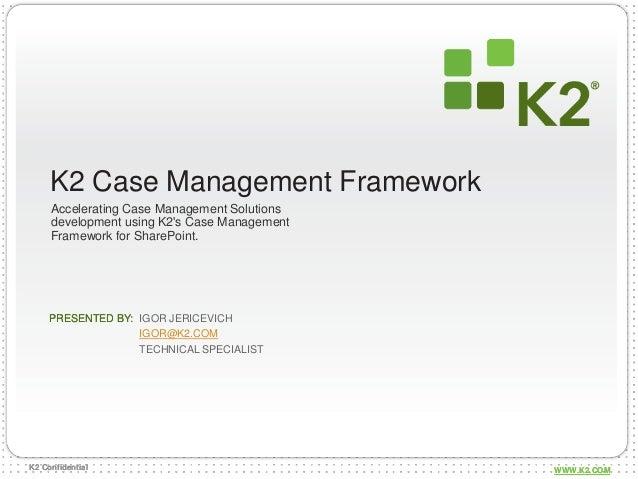 K2 Case Management Framework     Accelerating Case Management Solutions     development using K2s Case Management     Fram...