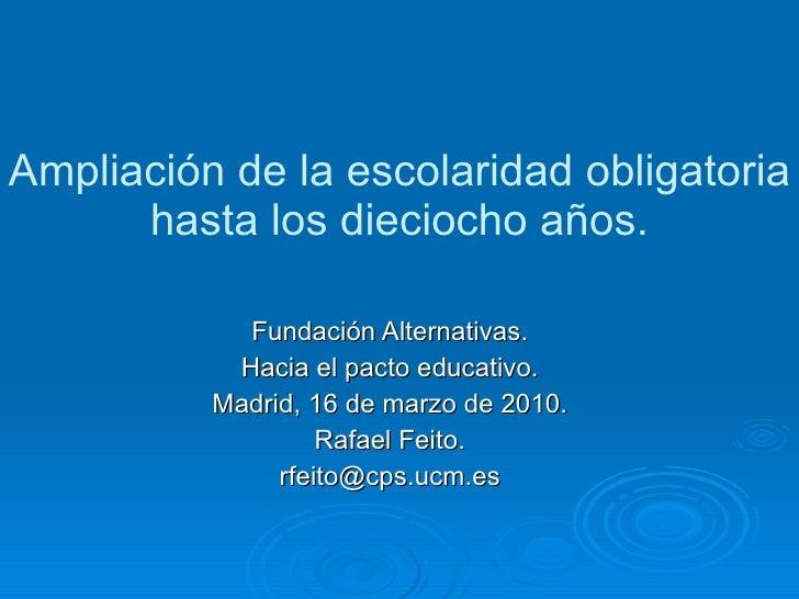 Ampliación de la escolaridad obligatoria hasta los dieciocho años. Fundación Alternativas. Hacia el pacto educativo. Madri...