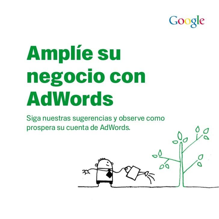 Amplíe sunegocio conAdWordsSiga nuestras sugerencias y observe comoprospera su cuenta de AdWords.