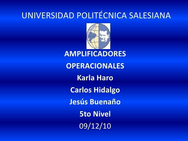 UNIVERSIDAD POLITÉCNICA SALESIANA<br />AMPLIFICADORES<br />OPERACIONALES<br />Karla Haro <br />Carlos Hidalgo<br />Jesús ...