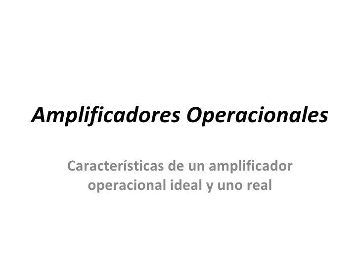 Amplificadores Operacionales   Características de un amplificador      operacional ideal y uno real