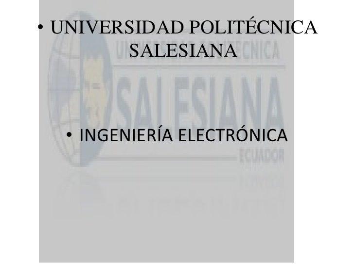 UNIVERSIDAD POLITÉCNICA SALESIANA<br />INGENIERÍA ELECTRÓNICA<br />