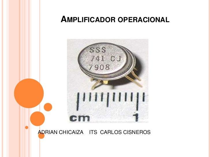 AMPLIFICADOR OPERACIONALADRIAN CHICAIZA   ITS CARLOS CISNEROS
