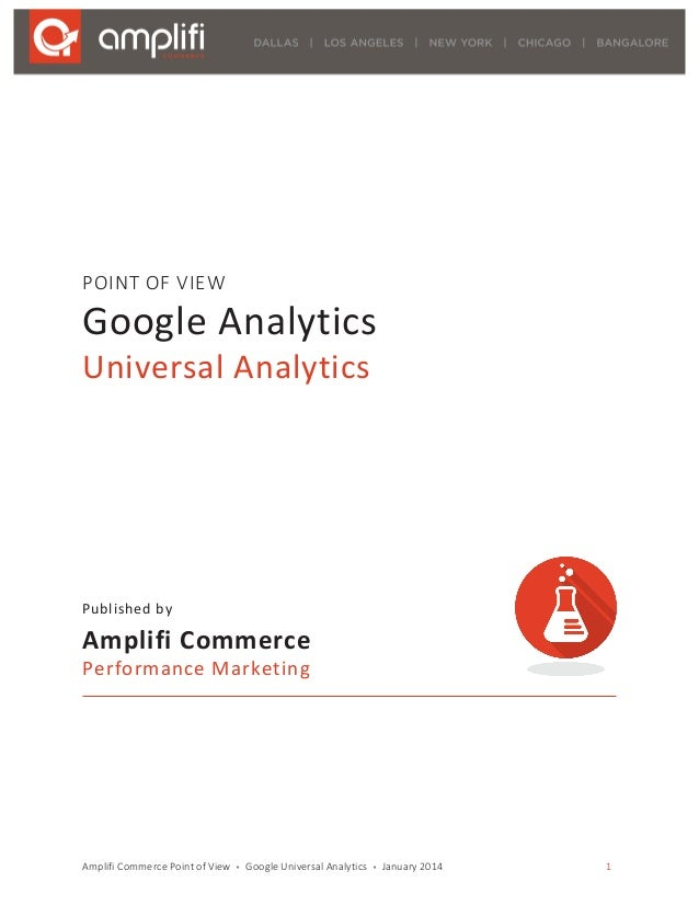 Amplifi Commerce Point of View  •  Google Universal Analytics  •  January 2014  1 POINT OF VIEW  Google...
