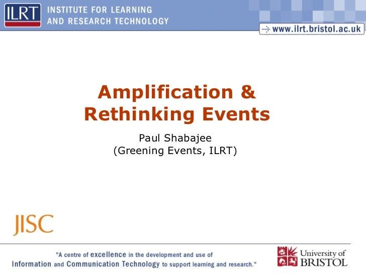 Amplification & Rethinking Events Paul Shabajee  (Greening Events, ILRT)