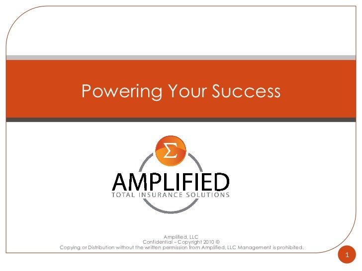 Amplified, LLC Confidential – Copyright 2010 © Copying or Distribution without the written permission from Amplified, LLC ...