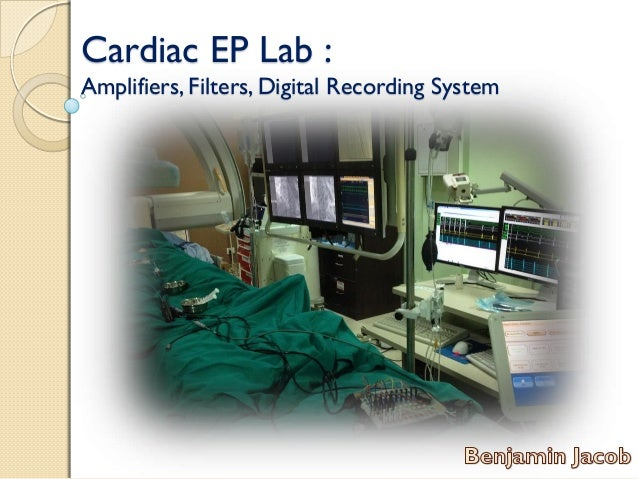 Cardiac EP Lab : Amplifiers, Filters, Digital Recording System