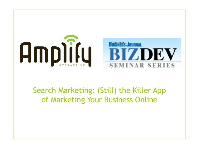 Search Marketing: (Still) the Killer App of Marketing Your Business Online