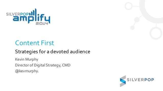 Content First Strategies for a devoted audience Kevin Murphy Director of Digital Strategy, CMD @kevmurphy.