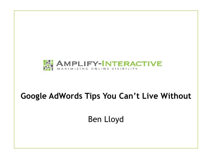 Google AdWords Tips You Can't Live Without                  Ben Lloyd