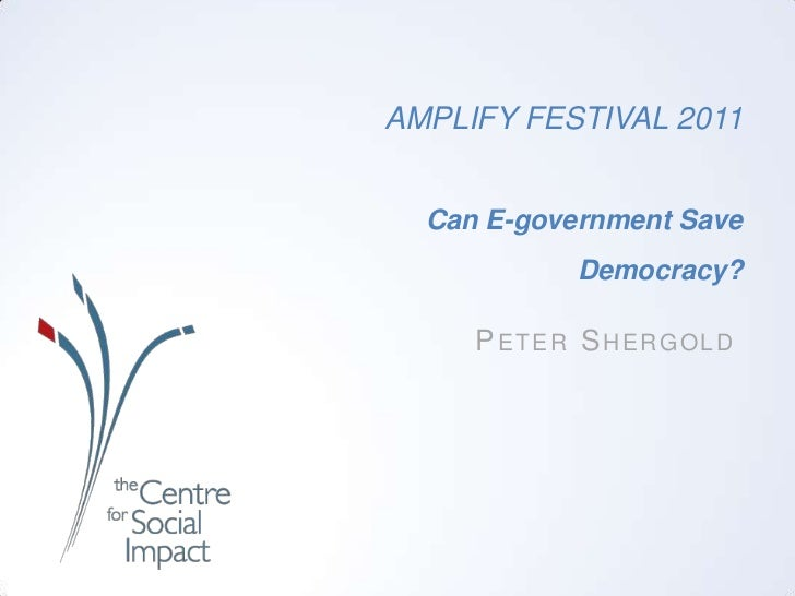 AMPLIFY FESTIVAL 2011Can E-government Save Democracy?<br />Peter Shergold<br />