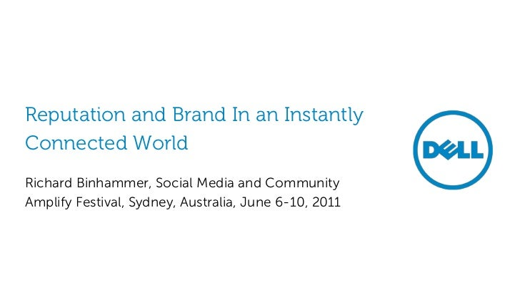 Reputation and Brand In an InstantlyConnected WorldRichard Binhammer, Social Media and CommunityAmplify Festival, Sydney, ...