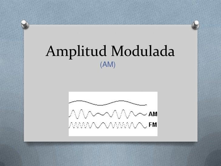 Amplitud modulada (am)