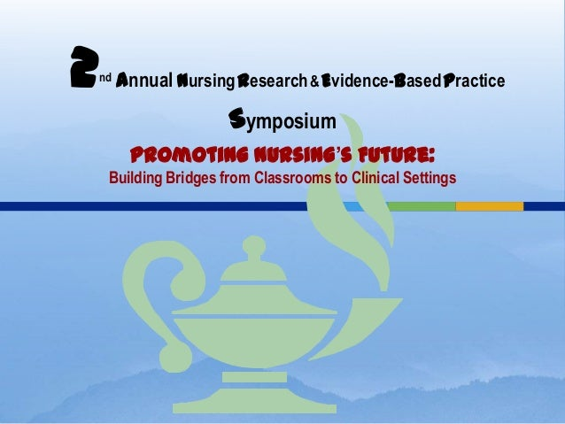 2   nd   Annual Nursing Research & Evidence-Based Practice                       Symposium          Promoting Nursing's Fu...